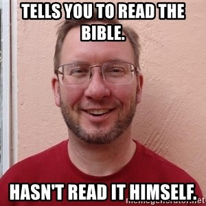 Asshole Christian missionary - tells you to read the bible. hasn't read it himself.