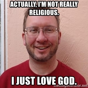 Asshole Christian missionary - actually, i'm not really religious. i just love god.