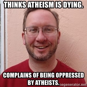 Asshole Christian missionary - thinks atheism is dying. complains of being oppressed by atheists.