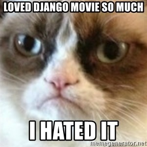 angry cat asshole - Loved django movie so much I Hated it