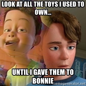 PTSD Andy - Look at all the toys I used to own... until I gave them to Bonnie