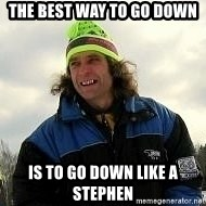 SkierCoach - THE BEST WAY TO GO DOWN  IS TO GO DOWN LIKE A STEPHEN