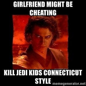 Perspective Analyst Anakin - girlfriend might be cheating kill jedi kids connecticut style