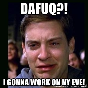 crying peter parker - DAFUQ?! I GONNA WORK ON NY EVE!