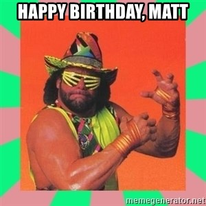 Macho Man Says - Happy Birthday, Matt