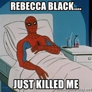 spiderman hospital - REBECCA bLACK.... JUST KILLED ME