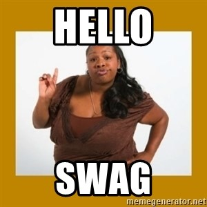 Angry Black Woman - hello swag