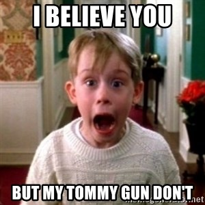 home alone - I believe you But my tOmmy gun don't