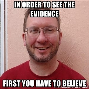 Asshole Christian missionary - in order to see the evidence first you have to believe