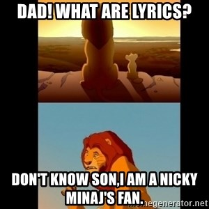 Lion King Shadowy Place - Dad! What are Lyrics? Don't know son,I am a Nicky Minaj's fan.