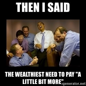 "obama laughing  - Then I said The wealthiest need to pay ""A little bit more"""