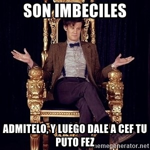 Hipster Doctor Who - son imbeciles admitelo, y luego dale a cef tu puto fez