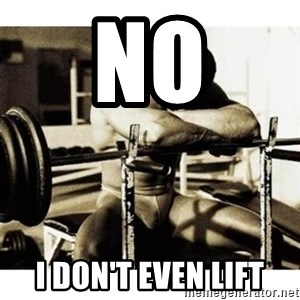 Sad Bodybuilder - No I don't even lift