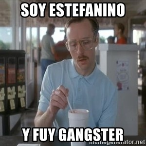 so i guess you could say things are getting pretty serious - soy estefanino  y fuy gangster