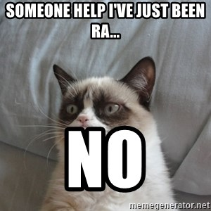 Grumpy cat good - someone help i've just been ra... no