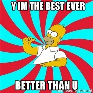 Frases Homero Simpson -   y im the best ever better than u