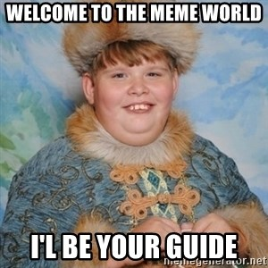 welcome to the internet i'll be your guide - welcome to the meme world i'l be your guide