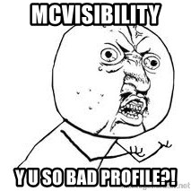 Y U SO - McVisibility Y U SO BAD PROFILE?!