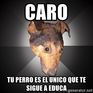 Depression Dog - caro tu perro es el unico que te sigue a educa