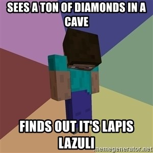 Depressed Minecraft Guy - SEES A TON OF DIAMONDS IN A CAVE FINDS OUT IT'S LAPIS LAZULI