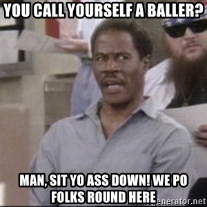 Martin Angry Man - You call yourself a baller? man, sit yo ass down! We po folks round here