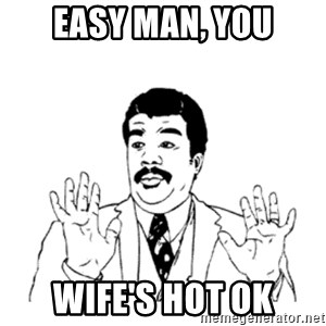 aysi - EASY MAN, YOU WIFE'S HOT OK