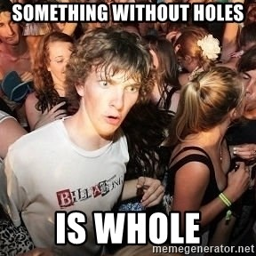 Sudden Realization Ralph - Something without holes is whole