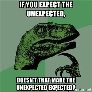Philosoraptor - if you expect the unexpected, doesn't that make the unexpected expected?