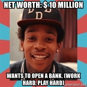 wiz khalifa - Net Worth: $ 10 MILLION wANTS TO OPEN A BANK. (WORK HARD, PLAY HARD)