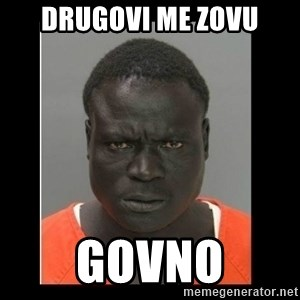 scary black man - drugovi me zovu govno