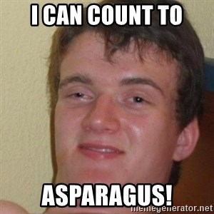 really high guy - I CAN COUNT TO ASPARAGUS!