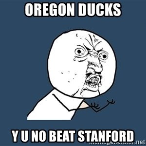 Y U No - oregon ducks y u no beat stanford