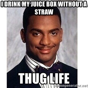 Carlton Banks - I Drink my juice box without a straw THUG LIFE