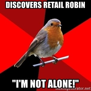 "Retail Robin - Discovers retail robin ""I'm not alone!"""