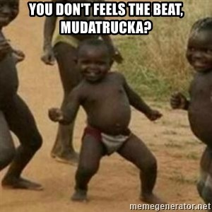 Black Kid - you don't feels the beat, mudatrucka?
