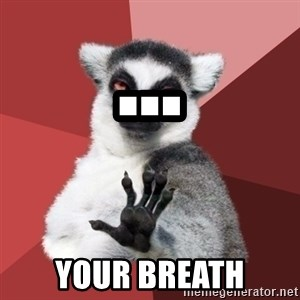 Chill Out Lemur - ... Your breath