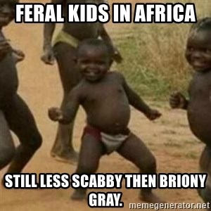Black Kid - FERAL KIDS IN AFRICA  STILL LESS SCABBY THEN BRIONY GRAY.