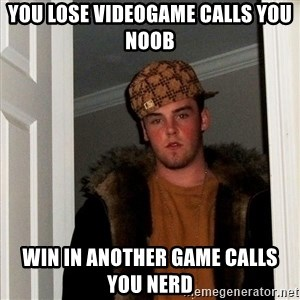 Scumbag Steve - you lose videogame calls you noob win in another game calls you nerd