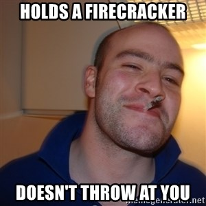 Good Guy Greg - Holds a firecracker doesn't throw at you