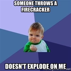 Success Kid - someone throws a firecracker doesn't explode on me