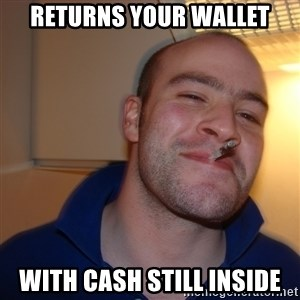 Good Guy Greg - returns your wallet with cash still inside