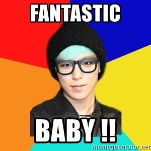 typical_TOP  - FANTASTIC  BABY !!