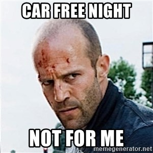 Jason Statham - Car free night not for me