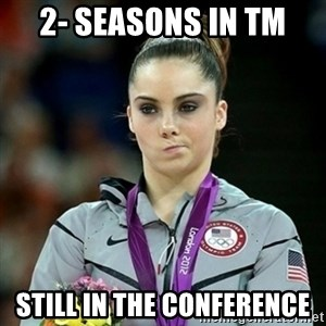 Not Impressed McKayla - 2- SEASONS IN TM STILL IN THE CONFERENCE