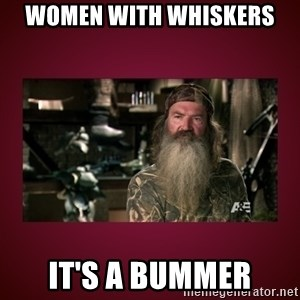duck dynasty phil - Women with whiskers it's a bummer