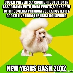 Pretentious Theatre Kid Poodle - Cookie presents a cookie production in association with Uribe events sponsored by cIroc ultra premium vodka hosted by cookie live from the Uribe household New Years Bash 2012