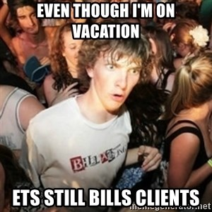 Sudden clarity clarence - Even though i'm on vacation ets still bills clients