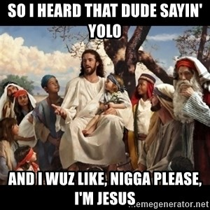 Yisus Craist - so i heard that dude sayin' yolo  and i wuz like, nigga please, i'm jesus