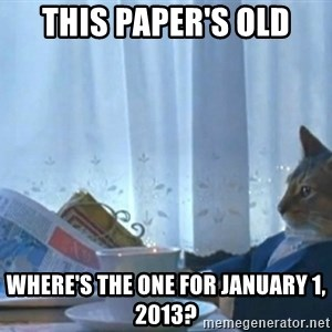 Sophisticated Cat - this paper's old where's the one for january 1, 2013?