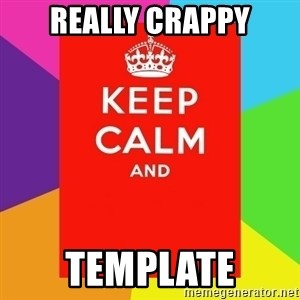 Keep calm and - really crappy template